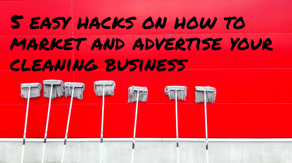 Five easy hacks on how to advertise a cleaning business